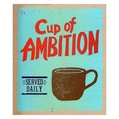A Cup of Ambition Served Daily