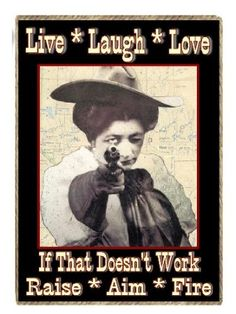 Funny Shooting Cowgirl Country Western Gift Raise Aim Fire Refrigerator Magnet: Amazon.com: Kitchen  Dining Life Happens, Shit Happens, Gun Humor, Cowboy Quotes, Funny New, Country Quotes, Live Laugh Love, Funny Signs, Way Of Life