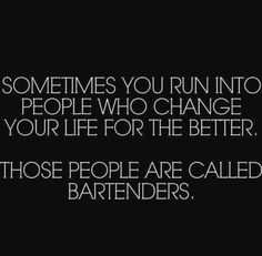 Those people are called bartenders...