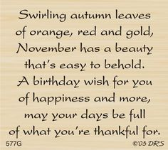 November Month Birthday Quotes And Sayings November Birthday Photos November Birthday Quotes Flower For November Month 2018 Goodbye October Hello November Month Related Cute Birthday Quotes, Birthday Message For Him, Birthday Verses For Cards, Birthday Wishes For Him, Birthday Card Sayings, Happy Birthday Messages, Birthday Cards, Birthday Greetings Quotes, Birthday Ideas