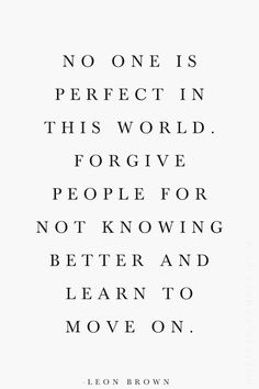 Forgive people for not knowing better... no one is perfect like Jesus was.