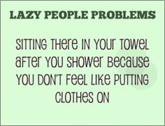 Not because I'm lazy, but because just taking a shower can be exhausting. Fatigue can be debilitating.