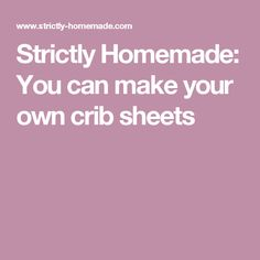Strictly Homemade: You can make your own crib sheets Make Your Own, Make It Yourself, How To Make, Sheet Sizes, Crib Sheets, Cribs, Homemade, Canning, Cots