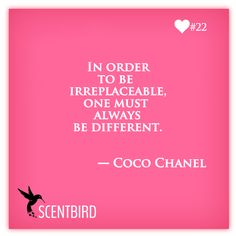 In order to be irreplaceable, one must always be different. - Coco Chanel from www.scentbird.com #perfume, #fragrance, #quote