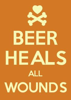 BEER HEALS ALL WOUNDS