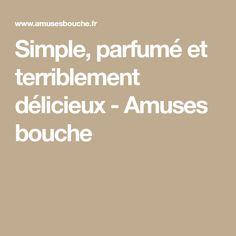 Simple, parfumé et terriblement délicieux - Amuses bouche