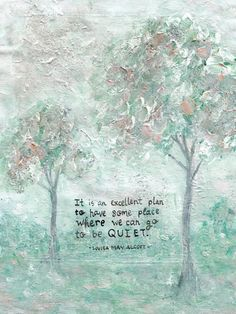 """Quiet ART PRINT - Sweet Sequels """"It is an excellent plan to have some place where we can go to be QUIET."""" - Louisa May Alcott For purchase on Sweet Sequels Quotes For Book Lovers, Quotes For Kids, Art Prints Quotes, Wall Quotes, Life Quotes, Book Pillow, Classic Quotes, Literature Quotes, Louisa May Alcott"""