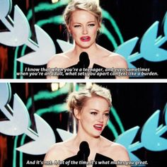 Thank you Emma Stone for being one of the only celebrities that try to be a good role model for young girls.
