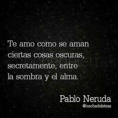 :Love, books, and pablo neruda image Neruda Quotes, Poem Quotes, Life Quotes, Author Quotes, Qoutes, Quotes En Espanol, Believe, Spanish Quotes, Romantic Quotes