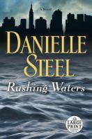 Rushing waters : a novel / Danielle Steel. Large print