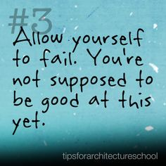 Allow yourself to fail. You're not supposed to be good at this yet. Obviously failing is never good, and this does not mean TRY to fail. This means allow the fear of failure to vanish by knowing it. Architecture Life, Architecture Student, Classroom Walls, Classroom Ideas, Artist Quotes, Inspirational Message, Good Job, School Design, Inspire Me