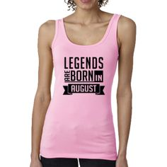 LEGENDS ARE BORN IN AUGUST (WOMEN TANK TOP)