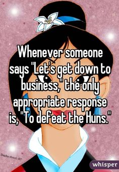 """Whenever someone says """"Let's get down to business,"""" the only appropriate response is, """"To defeat the Huns."""""""
