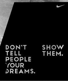"""@carolinakina also what we were talking about the other day. """"Don't tell people your dreams. Show them."""""""