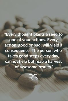 """""""Every thought plants a seed to one of your actions. Every action, good or bad…"""