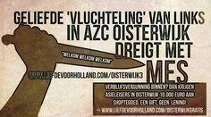 'Vluchteling' in AZC Oisterwijk dreigt met mes. Welkom welkom welkom volgens links..... - Liefde voor Holland