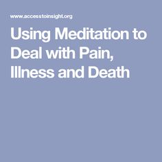 Using Meditation to Deal with Pain, Illness and Death