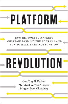 PLATFORM REVOLUTION: How Networked Markets Are Transforming the Economy--and How to Make Them Work for You  http://engineering.dartmouth.edu/news/dartmouth-engineering-professor-co-authors-new-book-on-networked-markets/