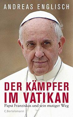 Der Kämpfer im Vatikan: Papst Franziskus und sein mutiger Weg von Andreas Englisch http://www.amazon.de/dp/B014USE8Q4/ref=cm_sw_r_pi_dp_HT2Jwb1R352DW