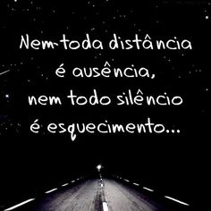 Nem toda distância é ausência, nem todo silêncio é esquecimento... More Than Words, Some Words, Best Quotes, Funny Quotes, Peace Love And Understanding, Quote Citation, Simple Quotes, Insta Posts, Quote Prints