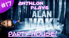 A brand new episode of Alan Wake has been uploaded! That is truly a party house.