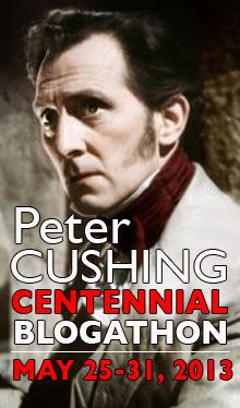 The Peter Cushing Centenary--May 26, 2013