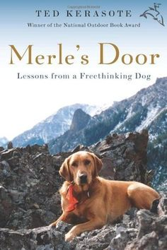 """Merle's Door: Lessons from a Freethinking Dog""  Author  ~Ted Kerasote~"