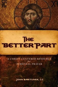 With this book, Fr. Bartunek has created an extensive, Christ-centered resource to serve as a daily meditation companion.  The Better Part enables us to read, meditate, absorb and apply the Gospels to our lives, and it serves as a catalyst to personalize times of prayer, enabling us to follow the Holy Spirit's lead along the path of holiness. (http://store.casamaria.org/the-better-part-fr-john-bartunek/)