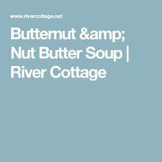 Butternut & Nut Butter Soup | River Cottage