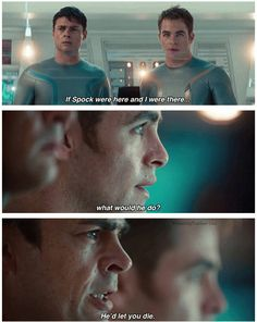 Now I love this part because at the end of the movie Spock would no longer even think about saving Kirk if he could