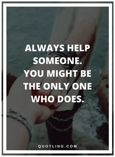 Quotes About Helping Others Amusing Helping Others Quotes Helping One Person Might Not Change The Whole
