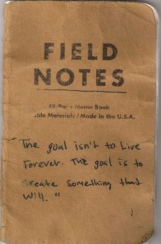 """""""The goal is not to live forever. The goal is to create something that will."""" #quotes #manifestos #fieldnotes"""