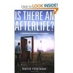 Is There An Afterlife?: A Comprehensive Overview of the Evidence, by David Fontana      A very good book