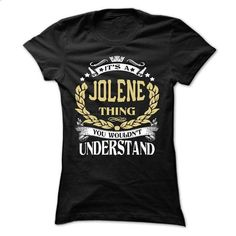 JOLENE .Its a JOLENE Thing You Wouldnt Understand - T S - #tee shirt #winter hoodie. SIMILAR ITEMS => https://www.sunfrog.com/LifeStyle/JOLENE-Its-a-JOLENE-Thing-You-Wouldnt-Understand--T-Shirt-Hoodie-Hoodies-YearName-Birthday-64743280-Ladies.html?68278