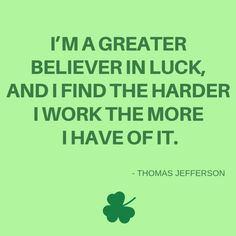 believer in luck Thomas Jefferson quote patricks day wishes funny St Patricks Day Quotes Thomas Jefferson Zitate, Thomas Jefferson Quotes, Luck Quotes, Words Quotes, St Patricks Day Quotes, Irish Proverbs, My Wish For You, Irish Quotes, Wishes Messages