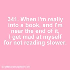 Bookfessions 341 - When I'm really into a book and I'm near the end of it, I get mad at myself for not reading slower.