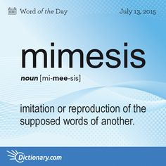 Dictionary.com's Word of the Day - mimesis - Rhetoric. imitation or reproduction of the supposed words of another, as in order to represent his or her character.