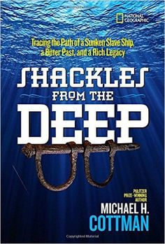 Shackles From the Deep: Tracing the Path of a Sunken Slave Ship, a Bitter Past, and a Rich Legacy: Michael Cottman: 9781426326639: Amazon.com: Books