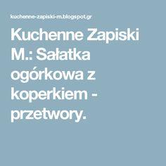 Kuchenne Zapiski M.: Sałatka ogórkowa z koperkiem - przetwory.