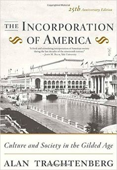 Amazon.com: The Incorporation of America: Culture and Society in the Gilded Age (9780809058280): Alan Trachtenberg: Books
