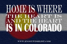 Home is Where the Heart is and the Heart is in Colorado