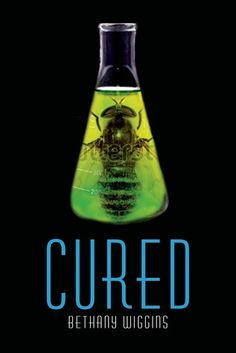 Cured (Stung #2) by Bethany Wiggins. Expected publication: March 4th 2014 by Walker Childrens #YA