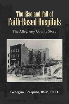 The Rise and Fall of Faith-Based Hospitals: The Allegheny County Story
