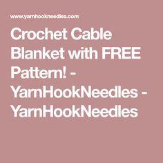 Crochet Cable Blanket with FREE Pattern! - YarnHookNeedles - YarnHookNeedles
