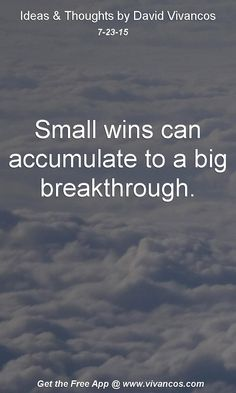 July 23rd 2015 Small wins can accumulate to a big breakthrough. https://www.youtube.com/watch?v=3hSCHrjOl1M