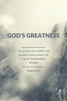 An excellent scripture for our young teens.   For great is the LORD and greatly to be praised; He is to be feared above all gods Psalm 96:4
