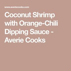 Coconut Shrimp with Orange-Chili Dipping Sauce - Averie Cooks