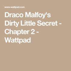 Draco Malfoy's Dirty Little Secret - Chapter 2 - Wattpad