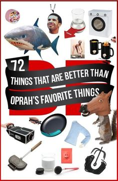72 Things That Are Definitely Better Than Oprah's 72 Favorite Things - some are kind of amazing and would make great joke gifts