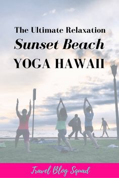 The Ultimate Relaxation - Sunset Beach Yoga in Hawaii. Find out what it was like to practice yoga whilst the sun is setting over Waikiki Beach. Click here to read more!
